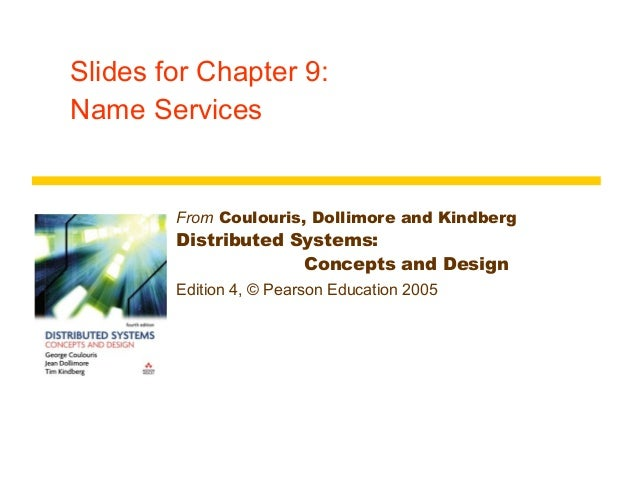 Slides for Chapter 9:Name Services        From Coulouris, Dollimore and Kindberg        Distributed Systems:              ...