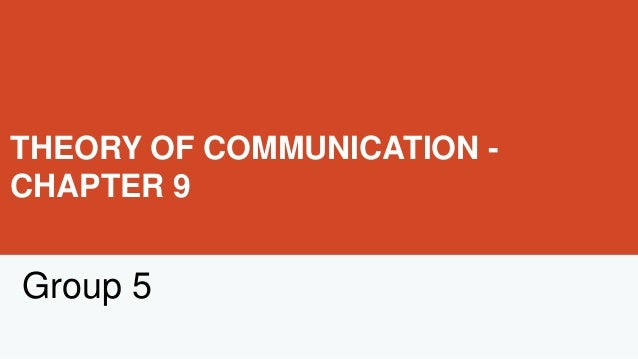 THEORY OF COMMUNICATION -CHAPTER 9Group 5