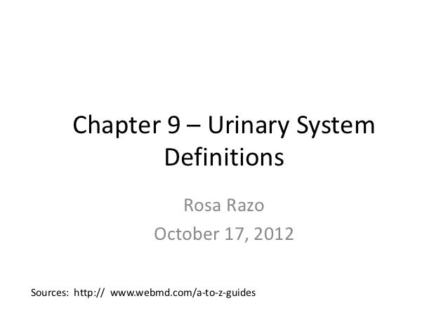 Chapter 9 – Urinary System               Definitions                           Rosa Razo                        October 17...