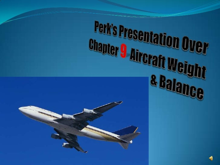 Perk's Presentation Over Chapter 9  Aircraft Weight & Balance<br />