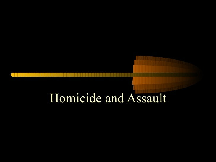 Homicide and Assault