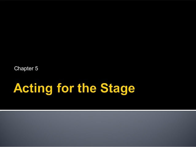 Chapter five acting for the stage power point