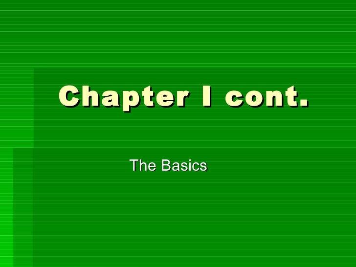 Chapter I cont.  The Basics
