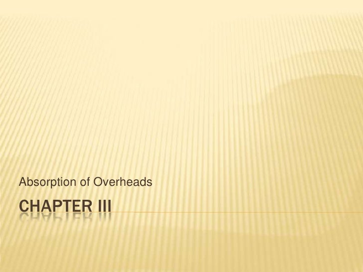 Chapter III<br />Absorption of Overheads<br />
