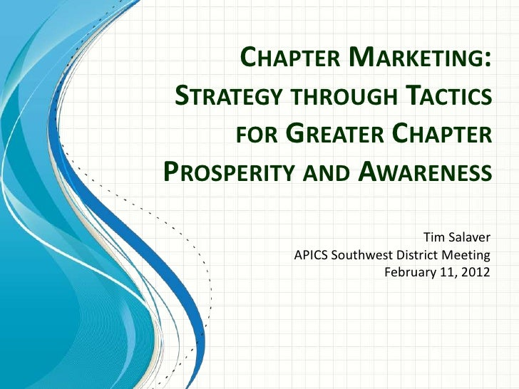 CHAPTER MARKETING: STRATEGY THROUGH TACTICS     FOR GREATER CHAPTERPROSPERITY AND AWARENESS                              T...