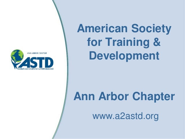 American Society for Training & Development Ann Arbor Chapter www.a2astd.org