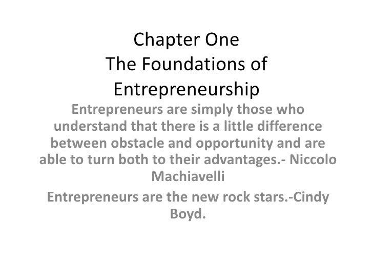 Chapter One The Foundations of Entrepreneurship<br />Entrepreneurs are simply those who understand that there is a little ...