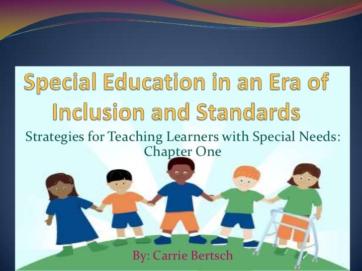 Special Education in an Era of Inclusion and Standards<br />Strategies for Teaching Learners with Special Needs: Chapter O...