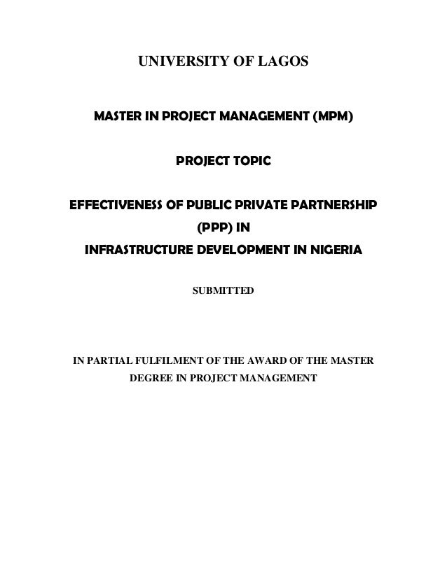 UNIVERSITY OF LAGOSMASTER IN PROJECT MANAGEMENT (MPM)PROJECT TOPICEFFECTIVENESS OF PUBLIC PRIVATE PARTNERSHIP(PPP) ININFRA...