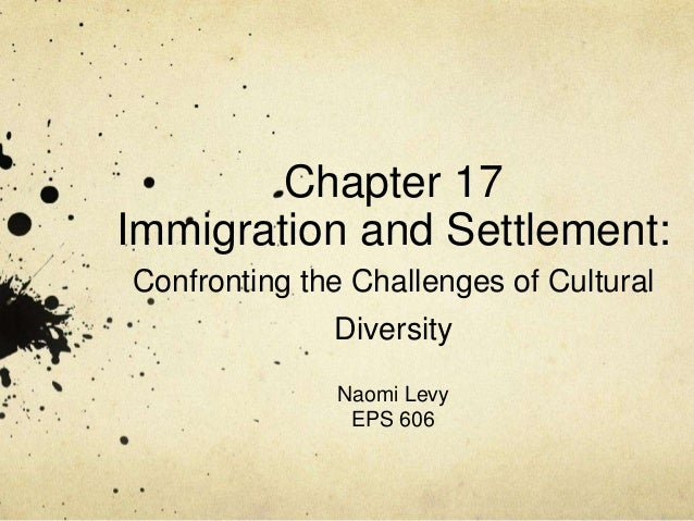 Chapter 17Immigration and Settlement:Confronting the Challenges of Cultural              Diversity              Naomi Levy...