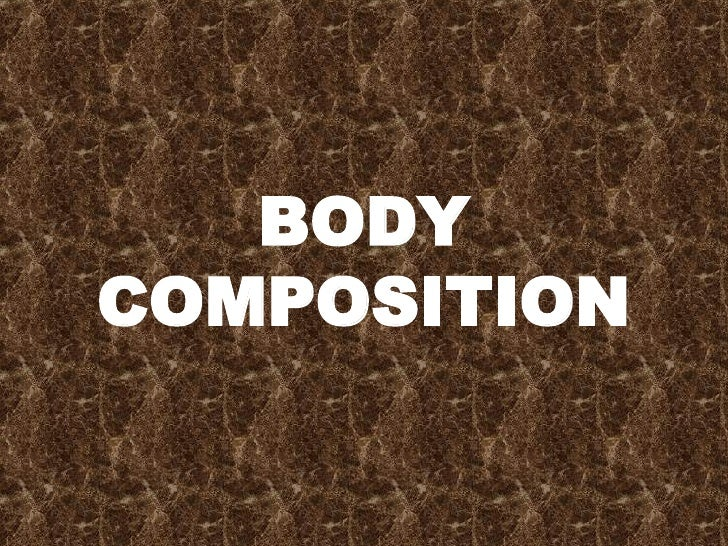 Chapters 2 & 9~ Body Composition Explained