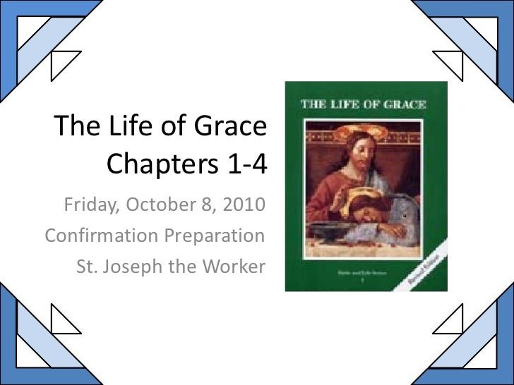 The Life of GraceChapters 1-4<br />Friday, October 8, 2010<br />Confirmation Preparation <br />St. Joseph the Worker<br />