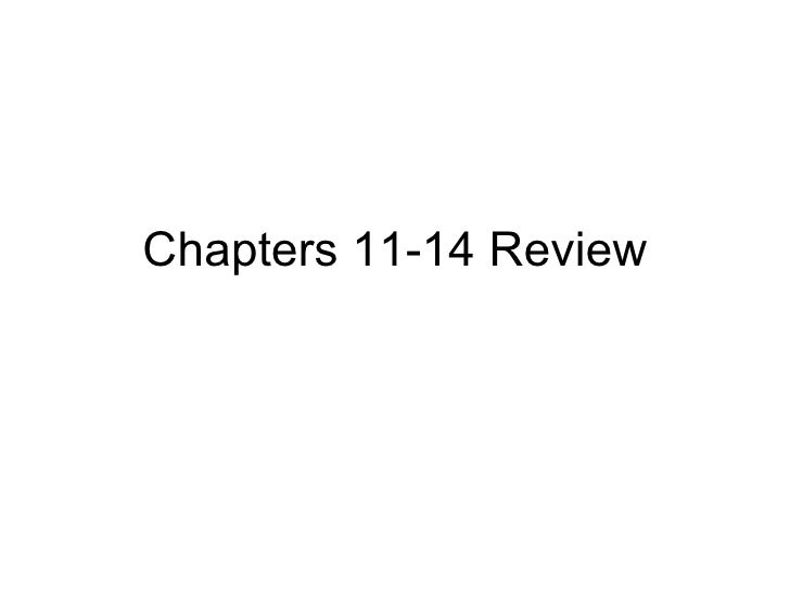 Chapters 11-14 Review