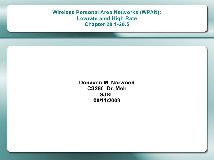 Wireless Personal Area Networks (WPAN):          Lowrate amd High Rate             Chapter 20.1-20.5              Donavon ...