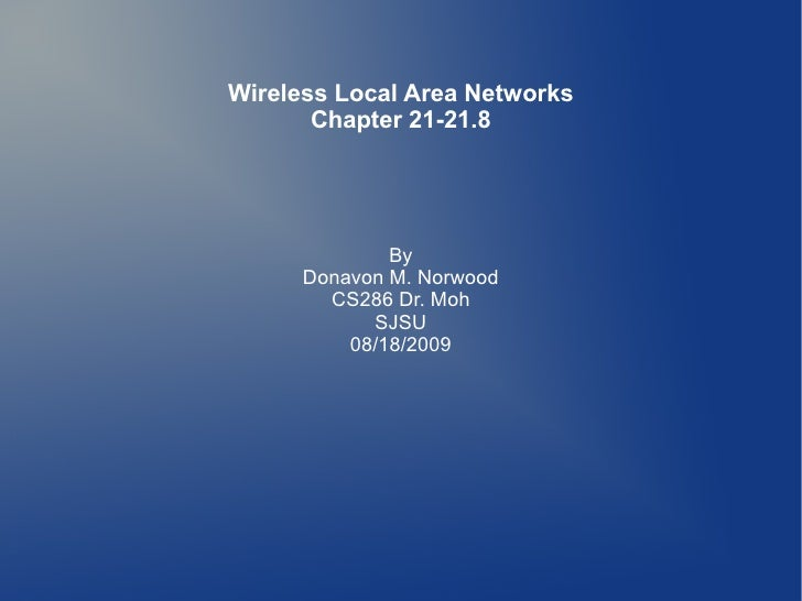 Wireless Local Area Networks        Chapter 21-21.8                   By       Donavon M. Norwood         CS286 Dr. Moh   ...
