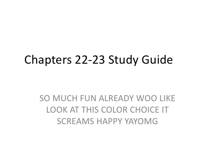 Chapters 22-23 Study Guide  SO MUCH FUN ALREADY WOO LIKE   LOOK AT THIS COLOR CHOICE IT      SCREAMS HAPPY YAYOMG