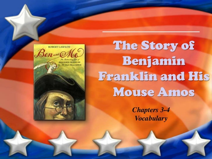 The Story of Benjamin Franklin and His Mouse Amos<br />Chapters 3-4<br />Vocabulary<br />