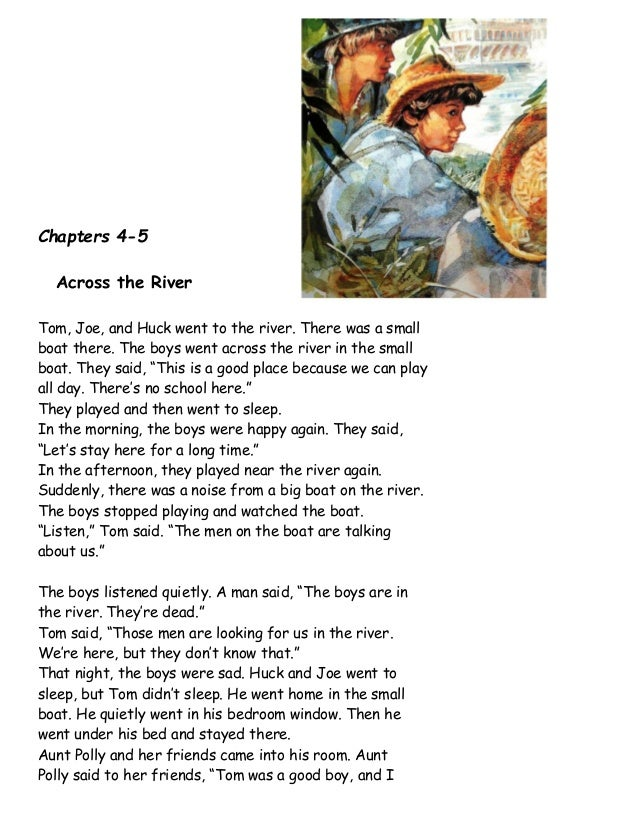 Chapters 4-5Across the RiverTom, Joe, and Huck went to the river. There was a smallboat there. The boys went across the ri...