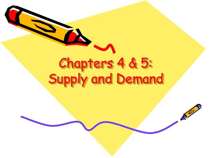 Chapters 4 & 5:Supply and Demand<br />