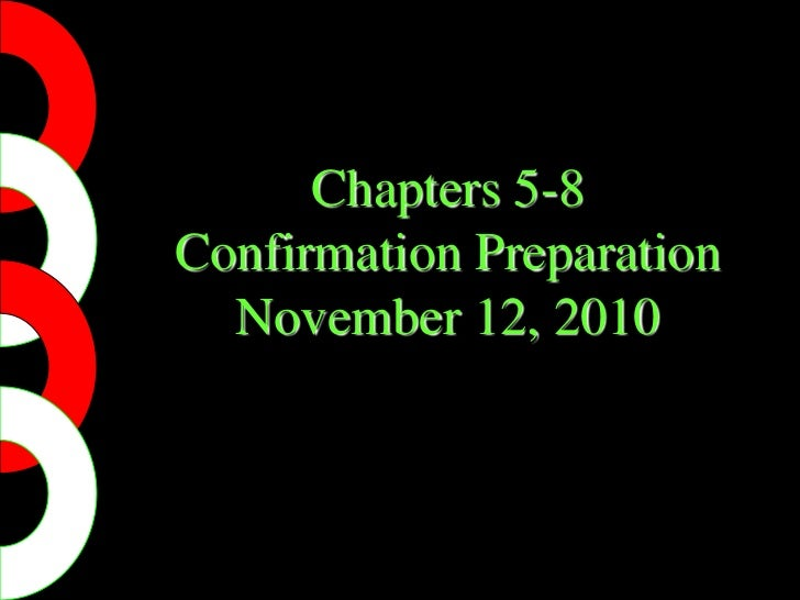 Chapters 5-8Confirmation PreparationNovember 12, 2010<br />