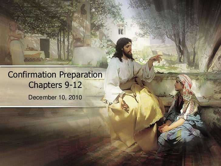 Confirmation PreparationChapters 9-12<br />December 10, 2010<br />
