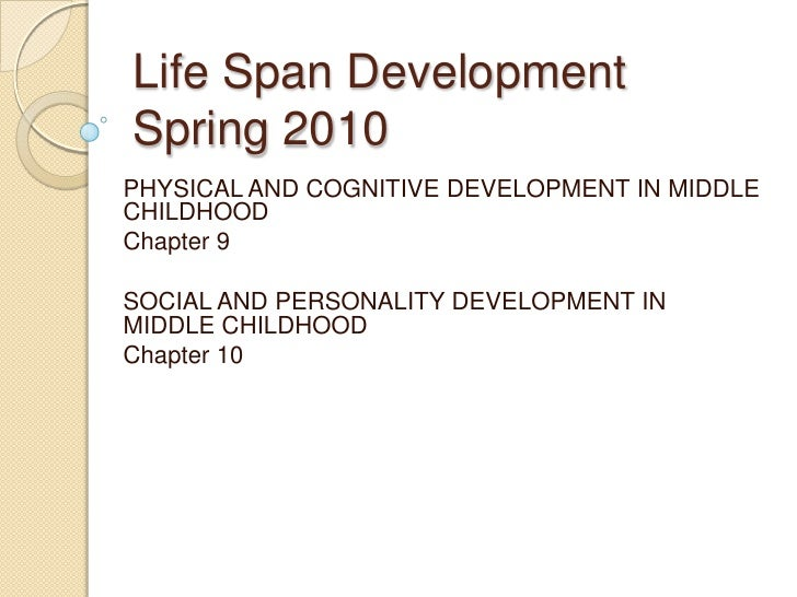 Chapters 9 and 10   life span development