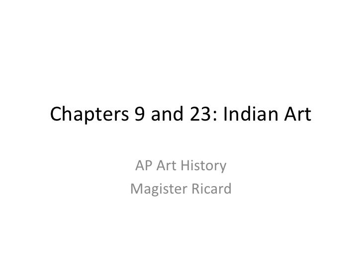 Chapters 9 and 23: Indian Art<br />AP Art History<br />Magister Ricard<br />