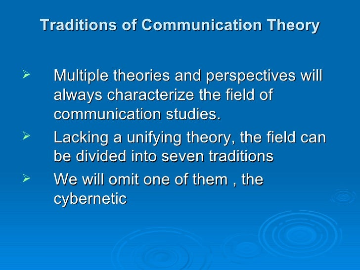 Traditions of Communication Theory    Multiple theories and perspectives will     always characterize the field of     co...