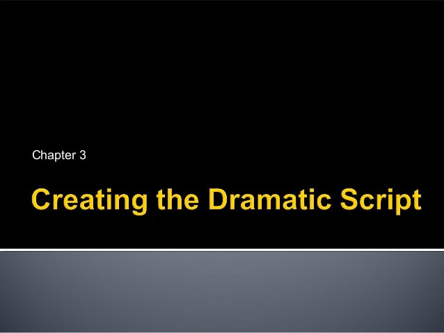 Chapter three creating the dramatic script power point