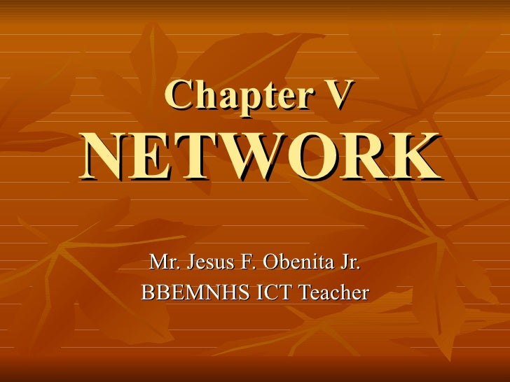 Chapter V NETWORK Mr. Jesus F. Obenita Jr. BBEMNHS ICT Teacher
