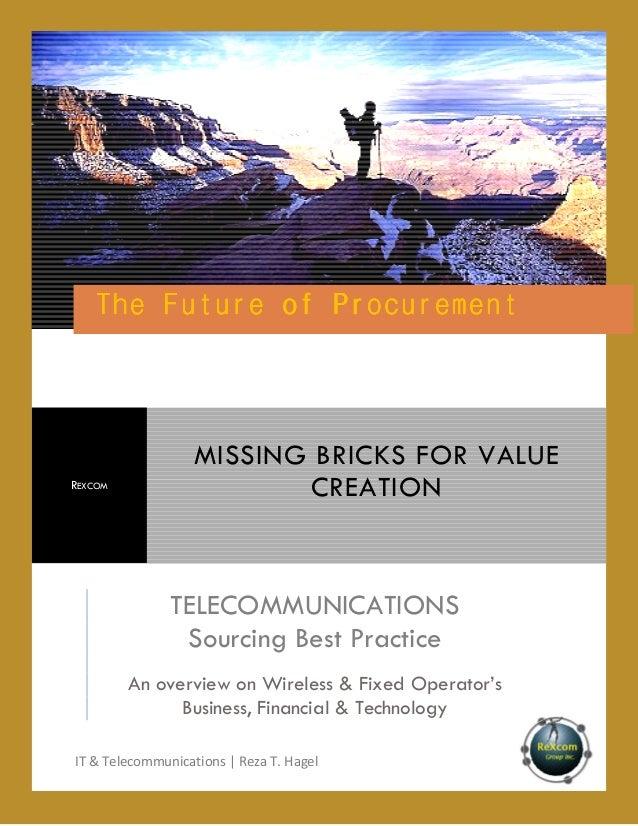 Procurement The Future of Procu rement  REXCOM  MISSING BRICKS FOR VALUE CREATION  TELECOMMUNICATIONS Sourcing Best Practi...