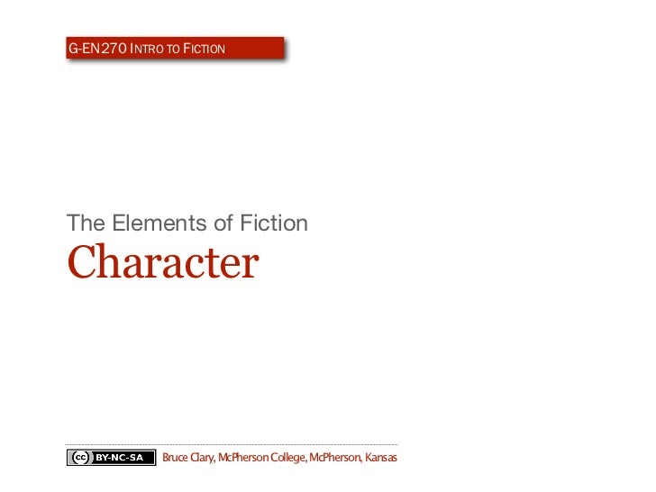 G-EN270 INTRO TO FICTIONThe Elements of FictionCharacter              Bruce Clary, McPherson College, McPherson, Kansas