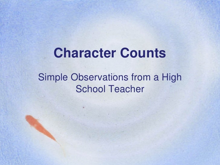 Character Counts Simple Observations from a High School Teacher