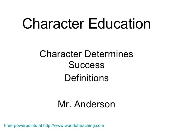 Character Education Character Determines Success Definitions Mr. Anderson Free powerpoints at  http://www.worldofteaching....