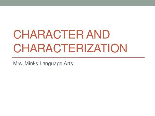 CHARACTER AND CHARACTERIZATION Mrs. Minks Language Arts