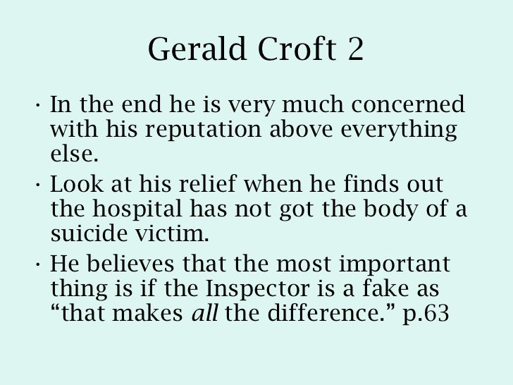 gerald croft and inspector goole essay An inspector calls compare and contrast the reaction of gerald croft and mrs birling to interrogation by the inspector: the birling family and gerald croft are.