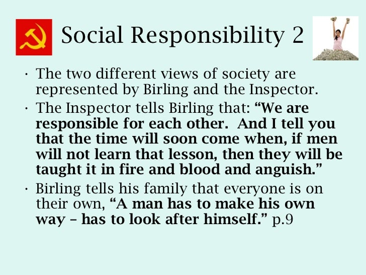 responsibility in an inspector calls In an inspector calls, the central theme is responsibility priestley is interested in our personal responsibility for our own actions and our collective.