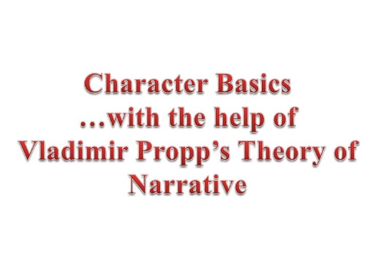 Propp's Theory of Narrative     In Propp's theory, there are 7 types of charactersThe Hero – restores the narrativeThe Vil...