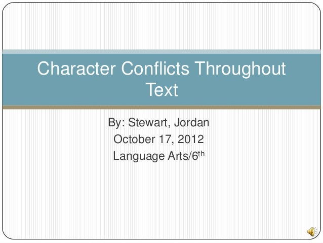 Character Conflicts Throughout            Text        By: Stewart, Jordan         October 17, 2012         Language Arts/6th