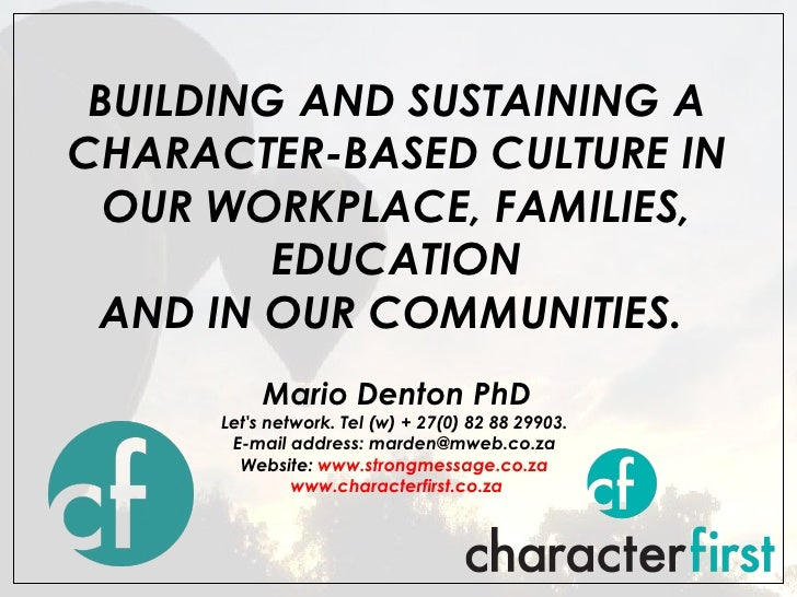 BUILDING AND SUSTAINING A CHARACTER-BASED CULTURE IN OUR WORKPLACE, FAMILIES, EDUCATION AND IN OUR COMMUNITIES.    Mario D...