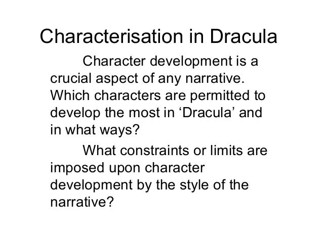 Characterisation in Dracula Character development is a crucial aspect of any narrative. Which characters are permitted to ...