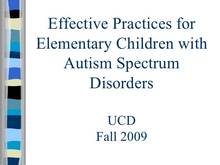 Effective Practices for Elementary Children with Autism Spectrum Disorders UCD Fall 2009
