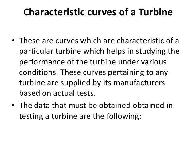 Characteristic curves of a Turbine • These are curves which are characteristic of a particular turbine which helps in stud...