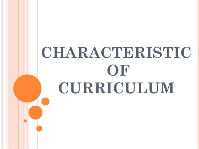 CHARACTERISTIC      OF CURRICULUM