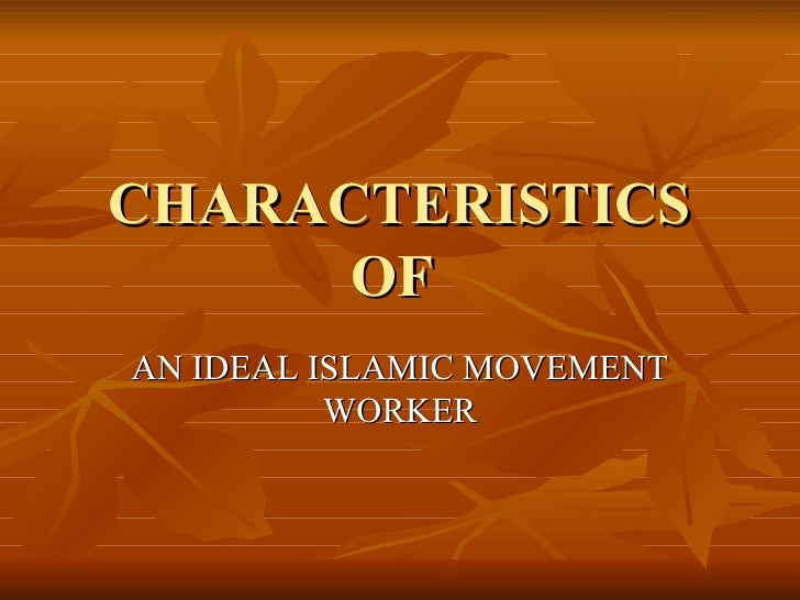 CHARACTERISTICS OF  AN IDEAL ISLAMIC MOVEMENT WORKER