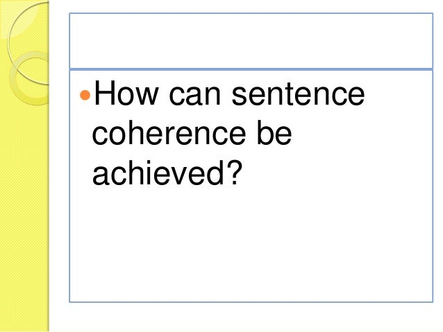Describe the characteristics of unified and coherent paragraphs?
