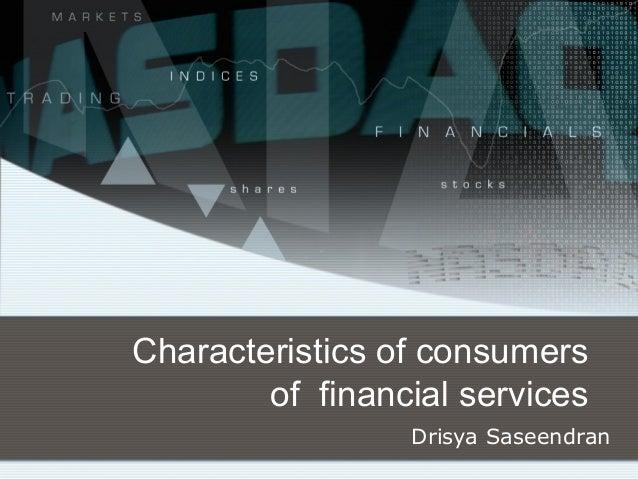 Characteristics of consumersof financial servicesDrisya Saseendran