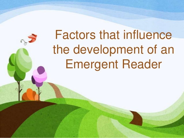 the factors influencing a childs literacy development Early grade reading helps learners expand their thinking skills, learn to  concentrate and enlarge  factors influencing children's reading ability.