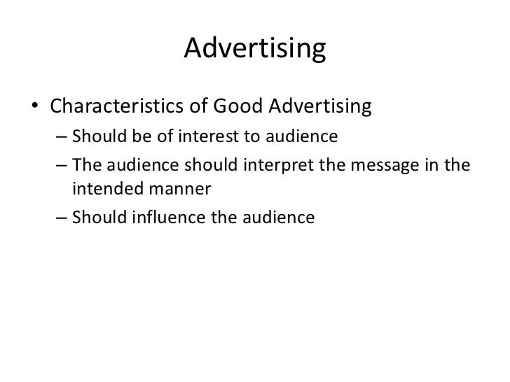 Advertising<br />Characteristics of Good Advertising <br />Should be of interest to audience<br />The audience should inte...