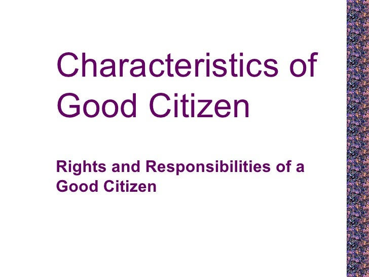 Characteristics of Good Citizen Rights and Responsibilities of a Good Citizen